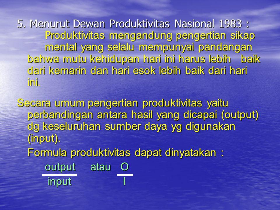 5. Menurut Dewan Produktivitas Nasional 1983 :