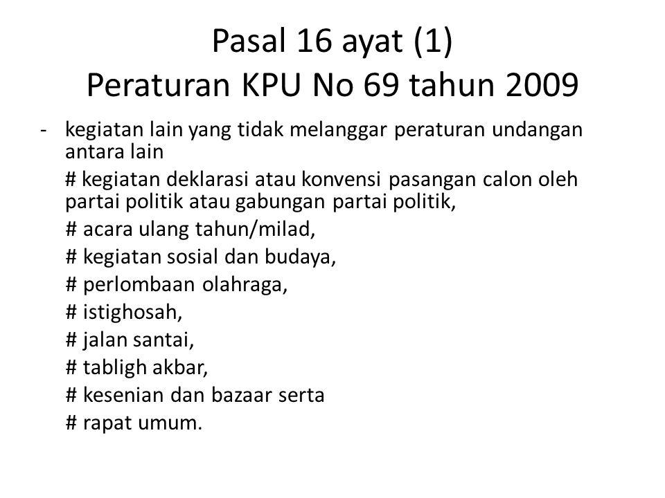 Pasal 16 ayat (1) Peraturan KPU No 69 tahun 2009