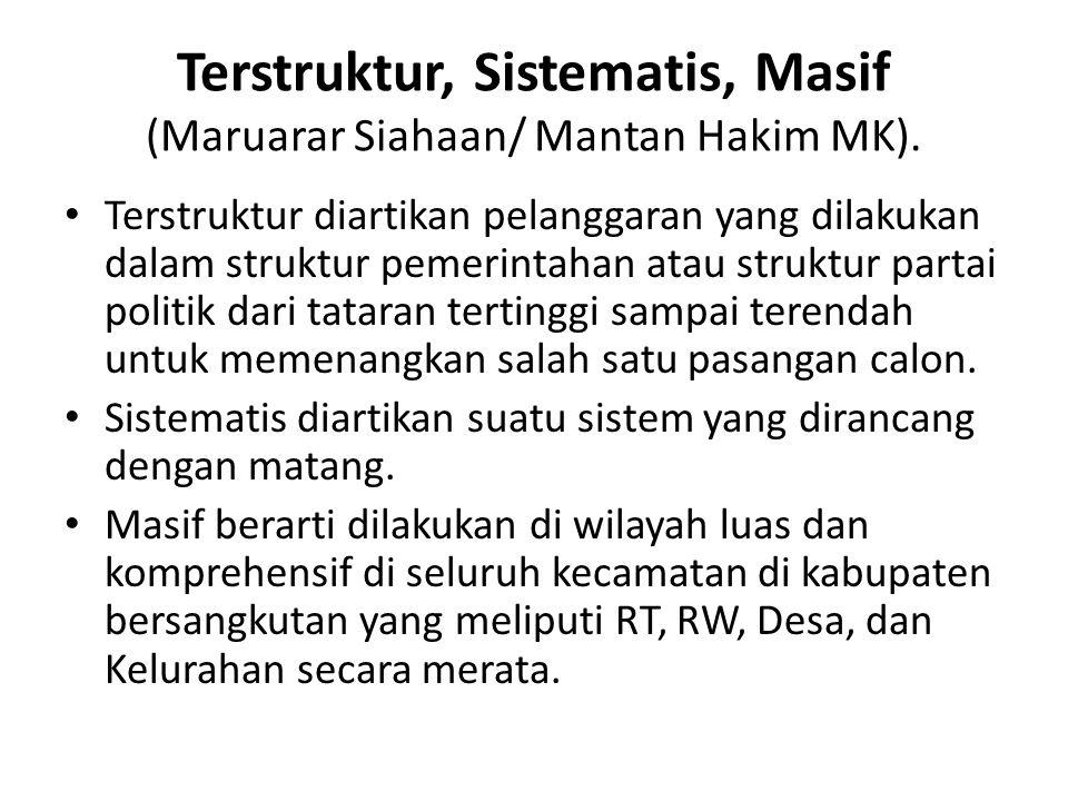 Terstruktur, Sistematis, Masif (Maruarar Siahaan/ Mantan Hakim MK).