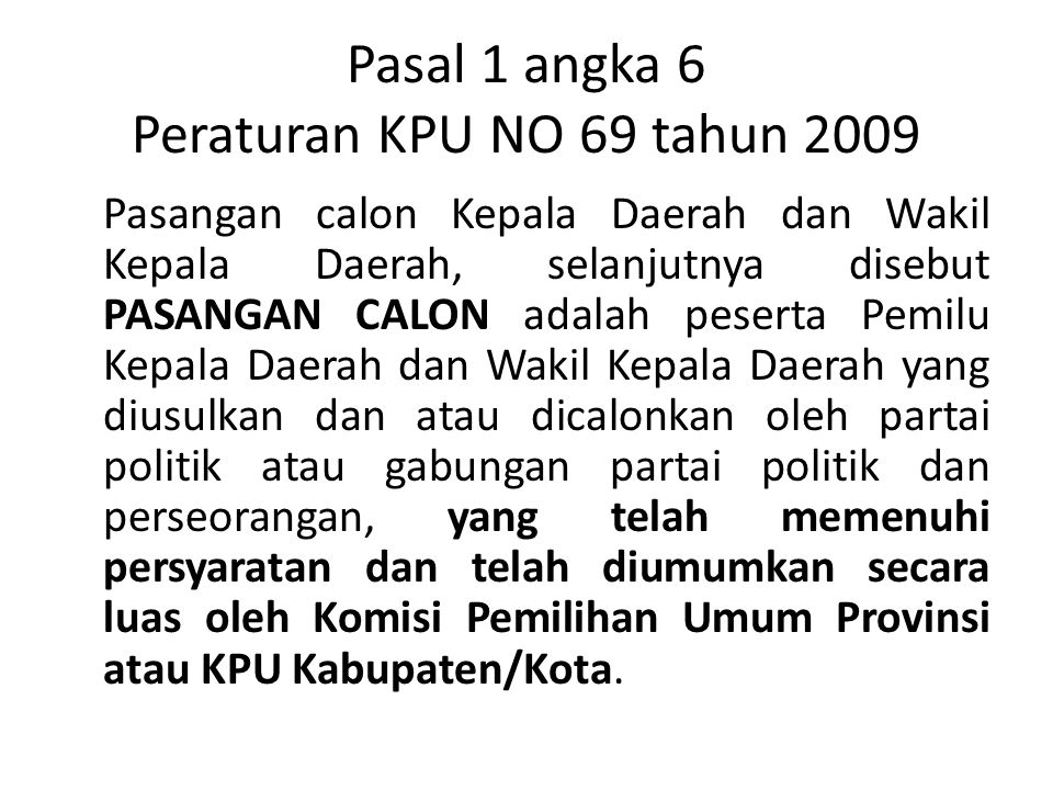 Pasal 1 angka 6 Peraturan KPU NO 69 tahun 2009