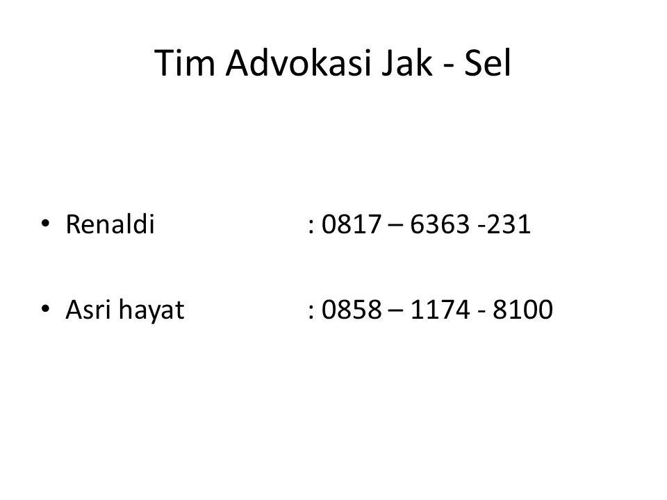 Tim Advokasi Jak - Sel Renaldi : 0817 – 6363 -231