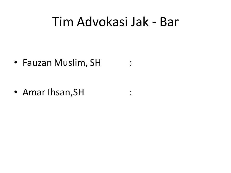 Tim Advokasi Jak - Bar Fauzan Muslim, SH : Amar Ihsan,SH :