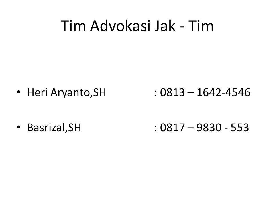 Tim Advokasi Jak - Tim Heri Aryanto,SH : 0813 – 1642-4546