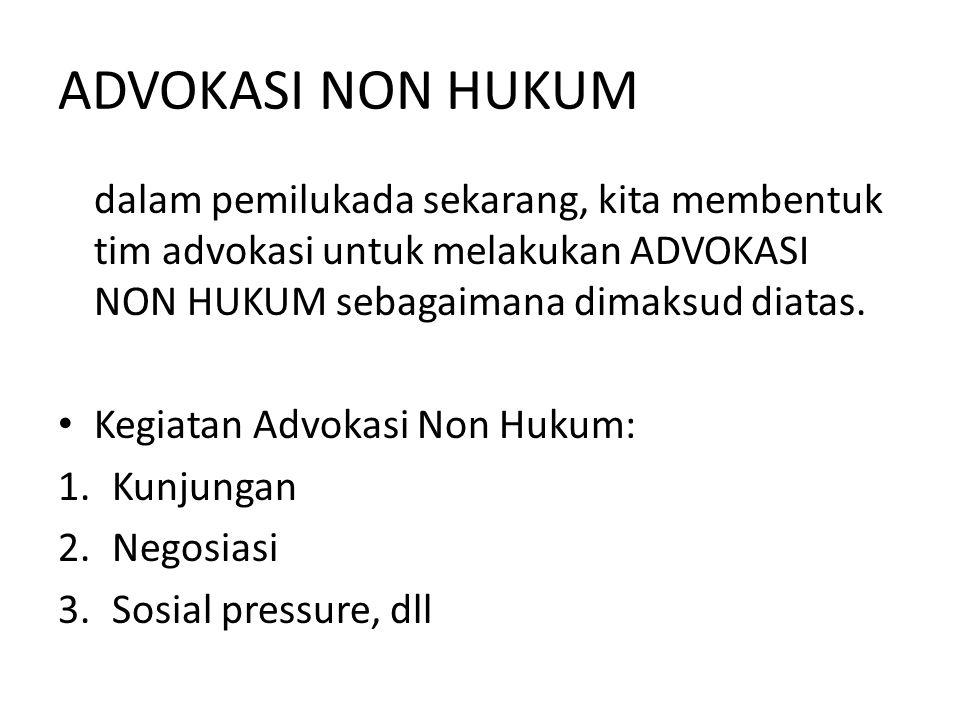 ADVOKASI NON HUKUM dalam pemilukada sekarang, kita membentuk tim advokasi untuk melakukan ADVOKASI NON HUKUM sebagaimana dimaksud diatas.