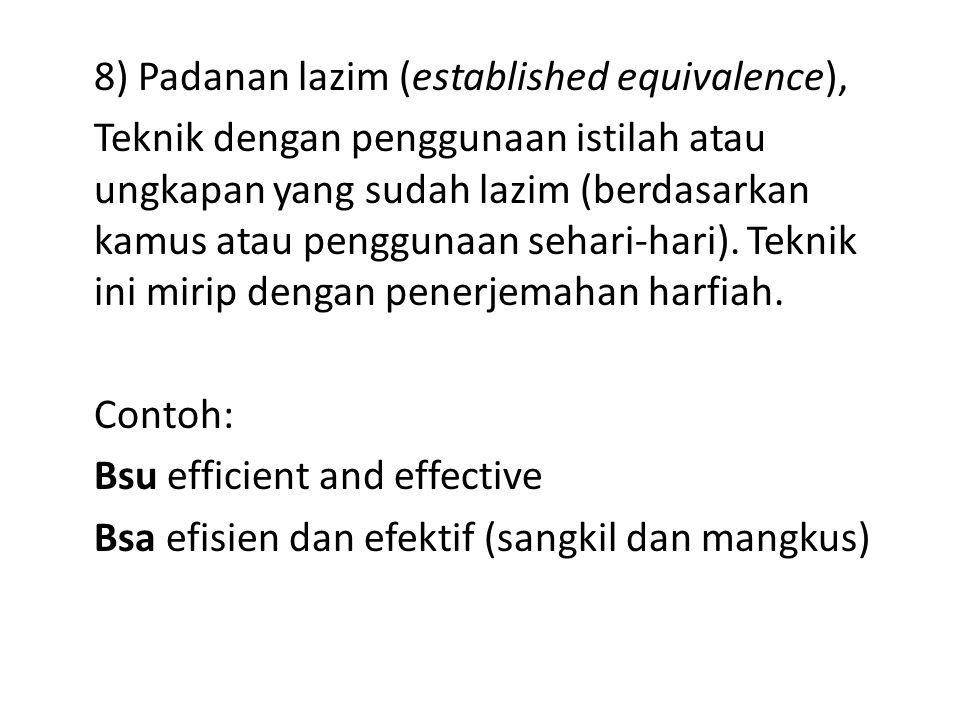 8) Padanan lazim (established equivalence), Teknik dengan penggunaan istilah atau ungkapan yang sudah lazim (berdasarkan kamus atau penggunaan sehari-hari).