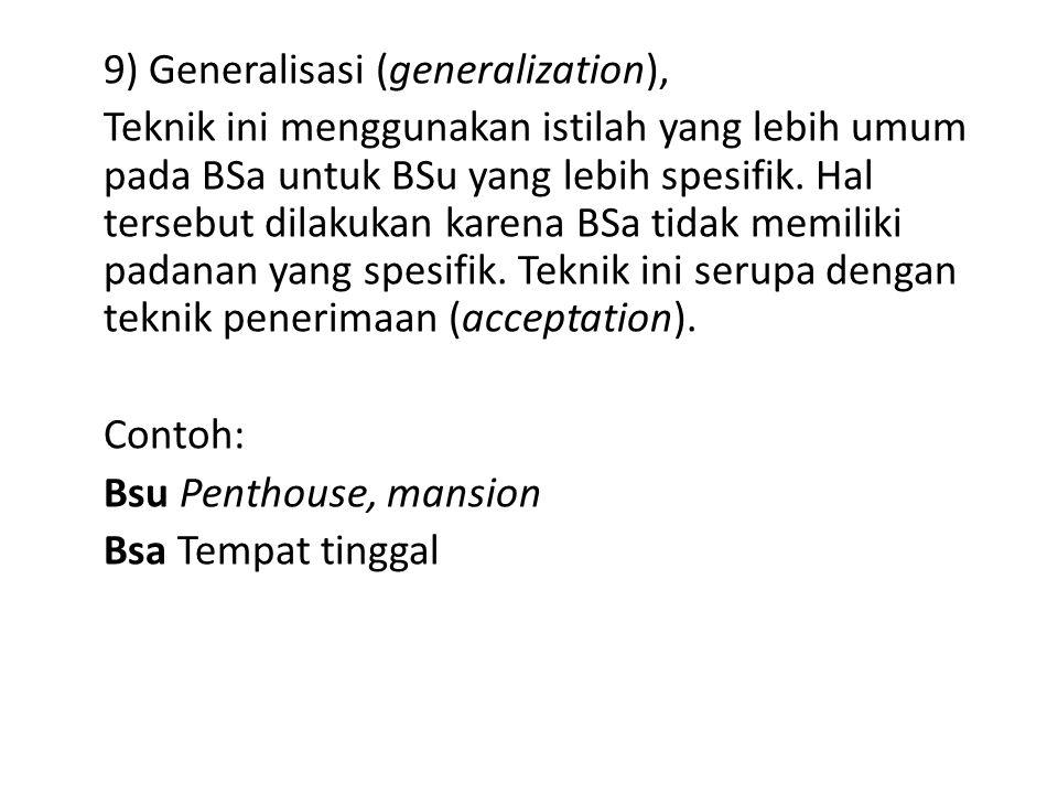 9) Generalisasi (generalization), Teknik ini menggunakan istilah yang lebih umum pada BSa untuk BSu yang lebih spesifik.