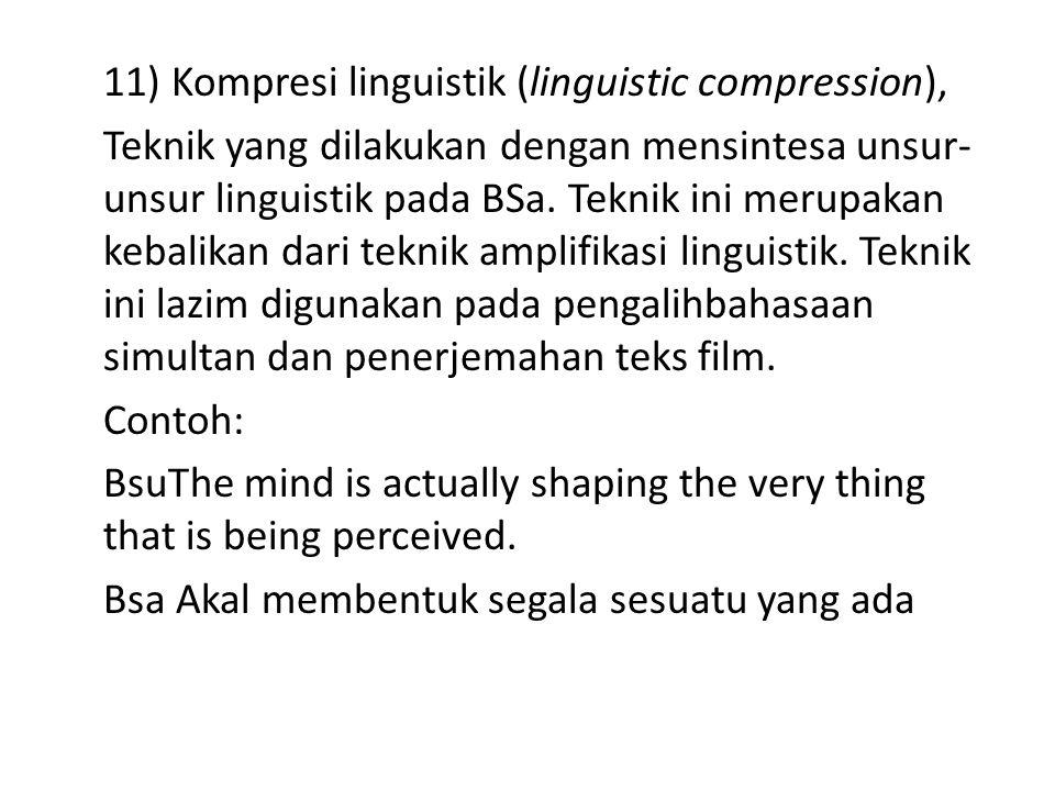 11) Kompresi linguistik (linguistic compression), Teknik yang dilakukan dengan mensintesa unsur-unsur linguistik pada BSa.