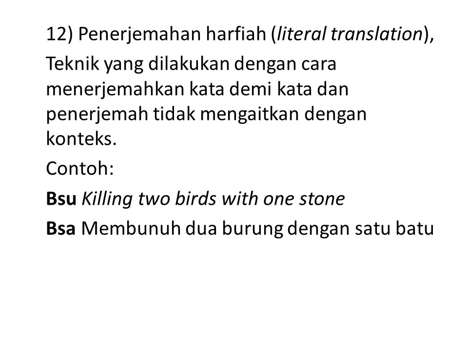12) Penerjemahan harfiah (literal translation),