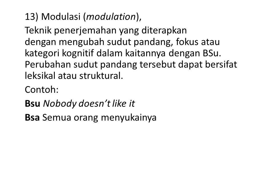 13) Modulasi (modulation), Teknik penerjemahan yang diterapkan dengan mengubah sudut pandang, fokus atau kategori kognitif dalam kaitannya dengan BSu.