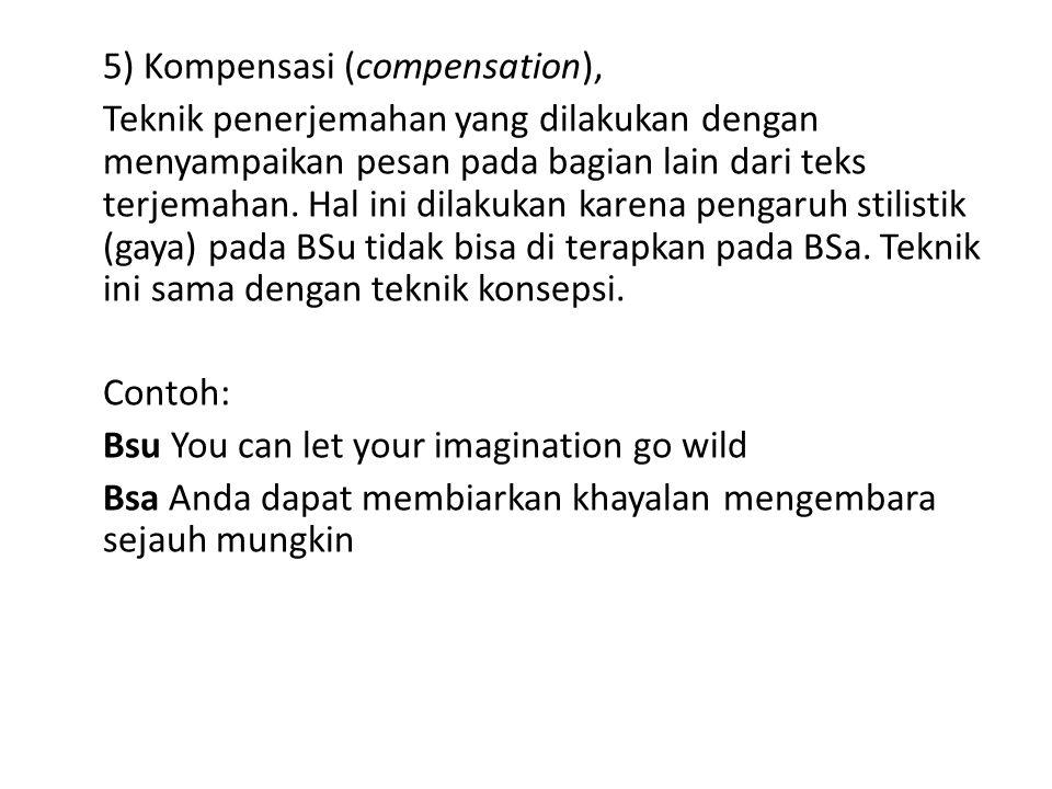 5) Kompensasi (compensation), Teknik penerjemahan yang dilakukan dengan menyampaikan pesan pada bagian lain dari teks terjemahan.