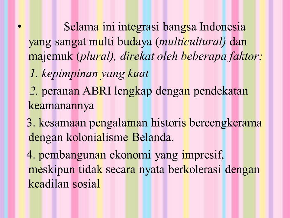 Selama ini integrasi bangsa Indonesia yang sangat multi budaya (multicultural) dan majemuk (plural), direkat oleh beberapa faktor;