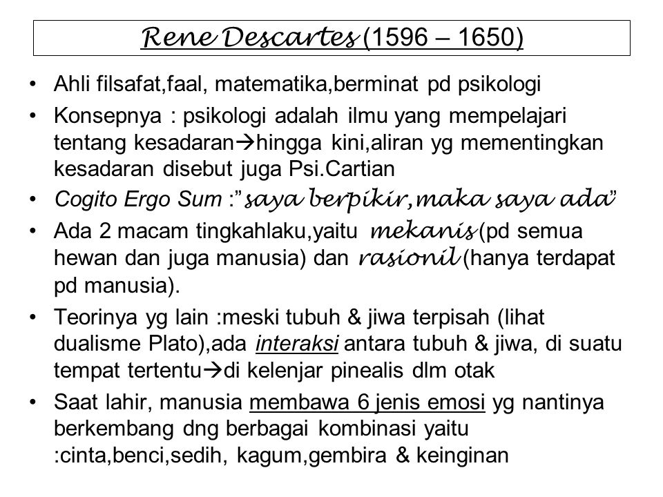 Rene Descartes (1596 – 1650) Ahli filsafat,faal, matematika,berminat pd psikologi.