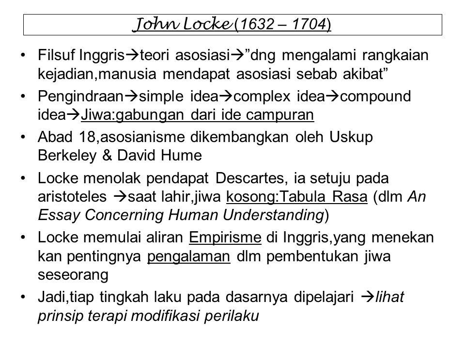 John Locke (1632 – 1704) Filsuf Inggristeori asosiasi dng mengalami rangkaian kejadian,manusia mendapat asosiasi sebab akibat