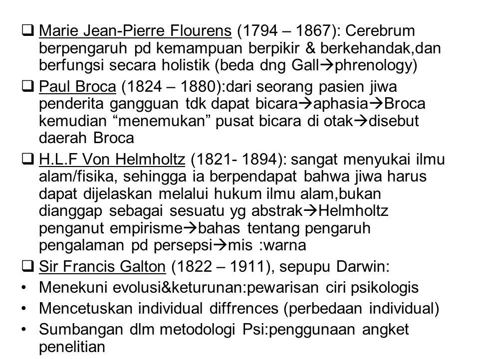 Marie Jean-Pierre Flourens (1794 – 1867): Cerebrum berpengaruh pd kemampuan berpikir & berkehandak,dan berfungsi secara holistik (beda dng Gallphrenology)