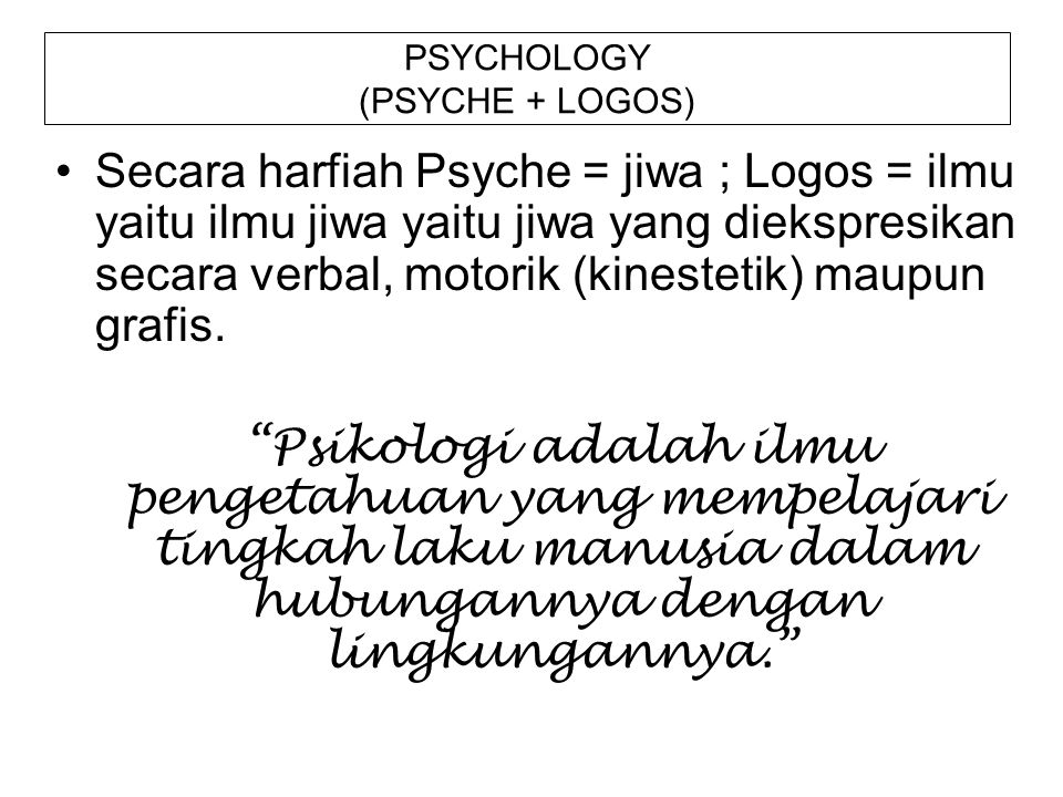 PSYCHOLOGY (PSYCHE + LOGOS)