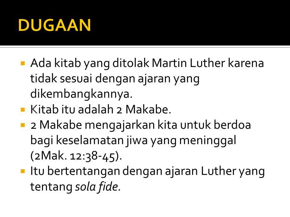 DUGAAN Ada kitab yang ditolak Martin Luther karena tidak sesuai dengan ajaran yang dikembangkannya.