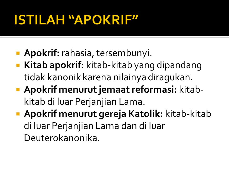 ISTILAH APOKRIF Apokrif: rahasia, tersembunyi.