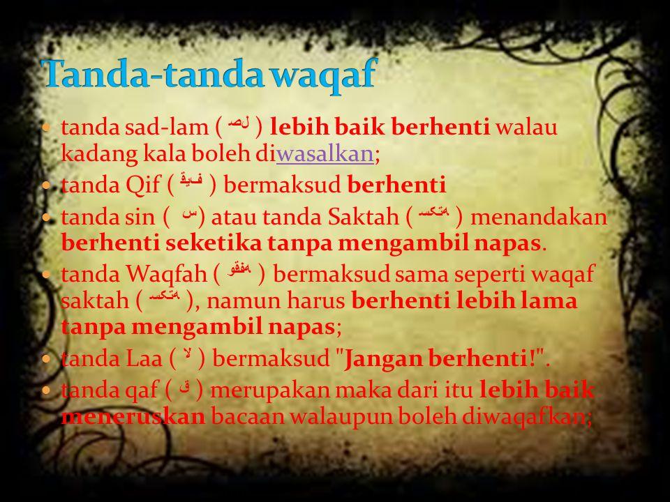 Tanda-tanda waqaf tanda sad-lam ( ﺼﻞ ) lebih baik berhenti walau kadang kala boleh diwasalkan; tanda Qif ( ﻗﻴﻒ ) bermaksud berhenti.