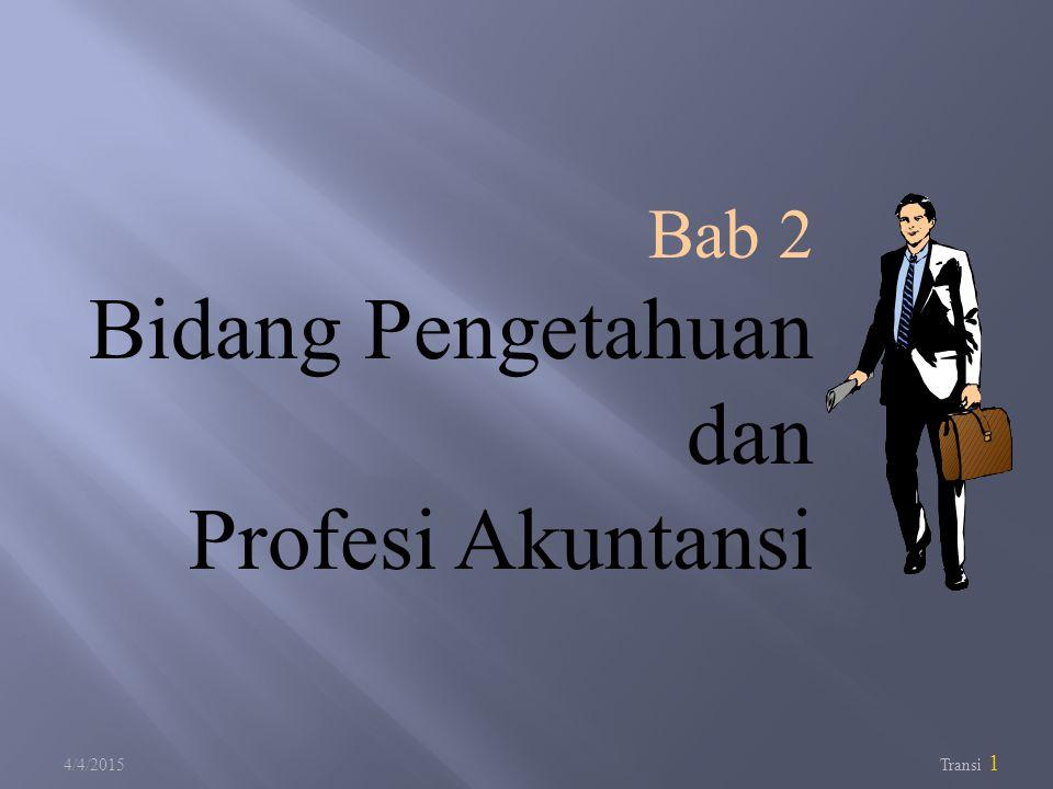 Bab 2 Bidang Pengetahuan dan Profesi Akuntansi 4/9/2017