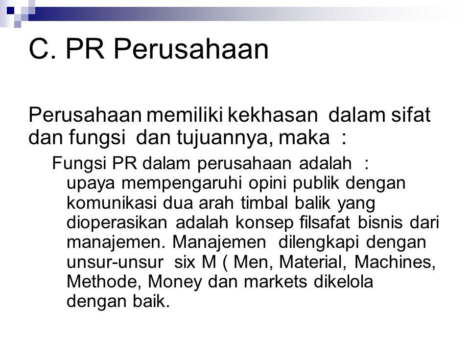 C. PR Perusahaan Perusahaan memiliki kekhasan dalam sifat dan fungsi dan tujuannya, maka :