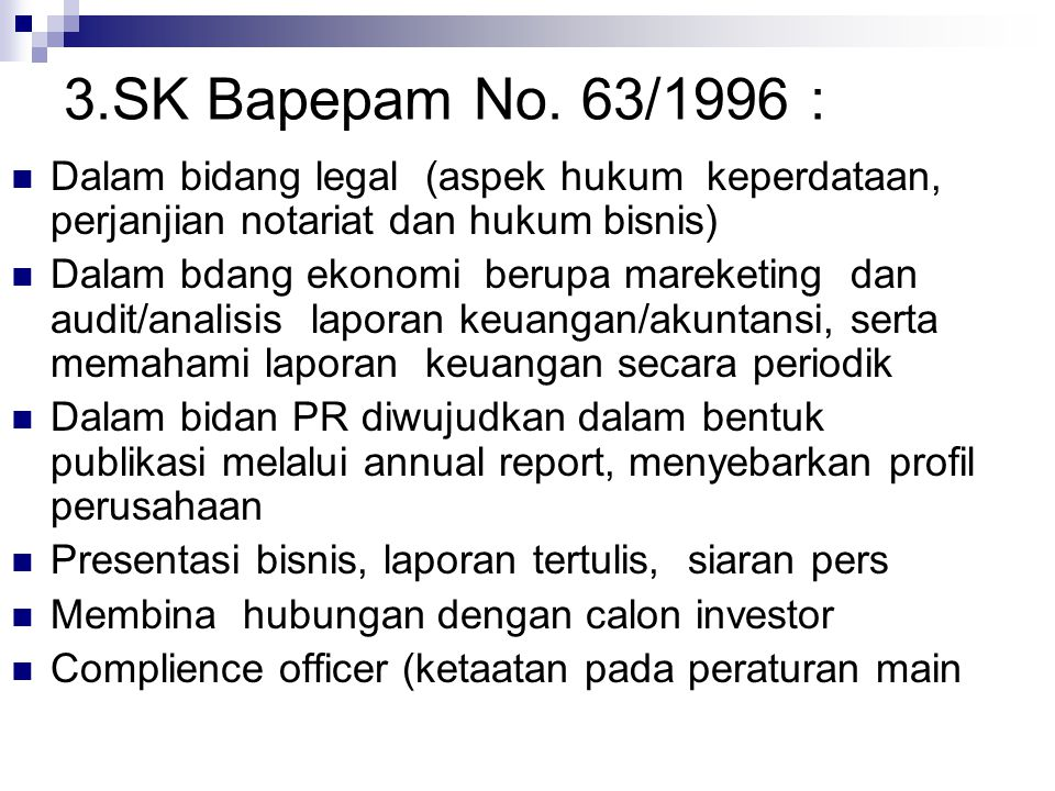 3.SK Bapepam No. 63/1996 : Dalam bidang legal (aspek hukum keperdataan, perjanjian notariat dan hukum bisnis)