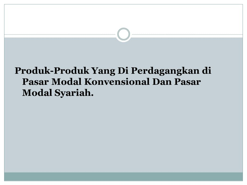 Produk-Produk Yang Di Perdagangkan di Pasar Modal Konvensional Dan Pasar Modal Syariah.