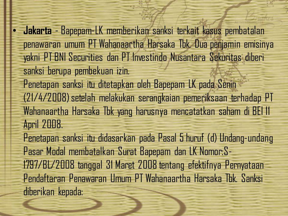 Jakarta - Bapepam-LK memberikan sanksi terkait kasus pembatalan penawaran umum PT Wahanaartha Harsaka Tbk.