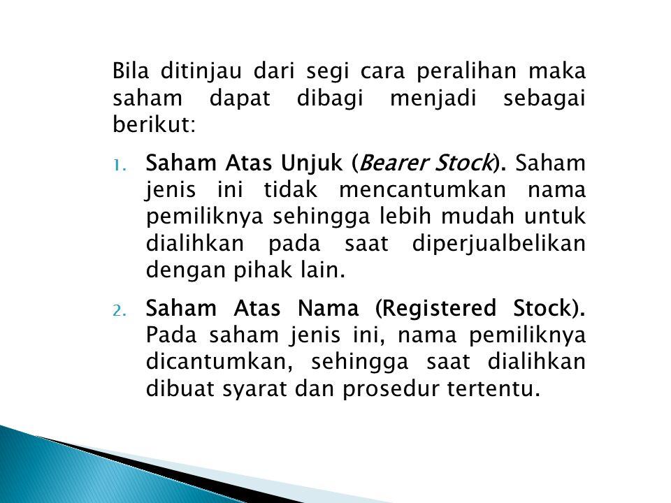 Bila ditinjau dari segi cara peralihan maka saham dapat dibagi menjadi sebagai berikut:
