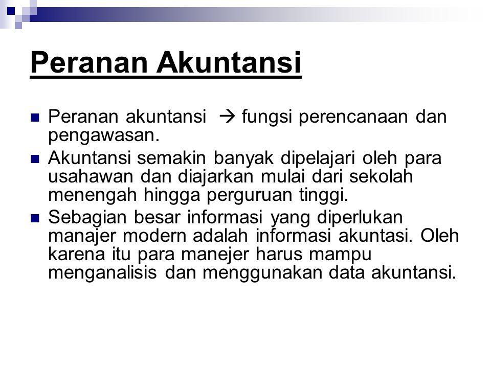 Peranan Akuntansi Peranan akuntansi  fungsi perencanaan dan pengawasan.