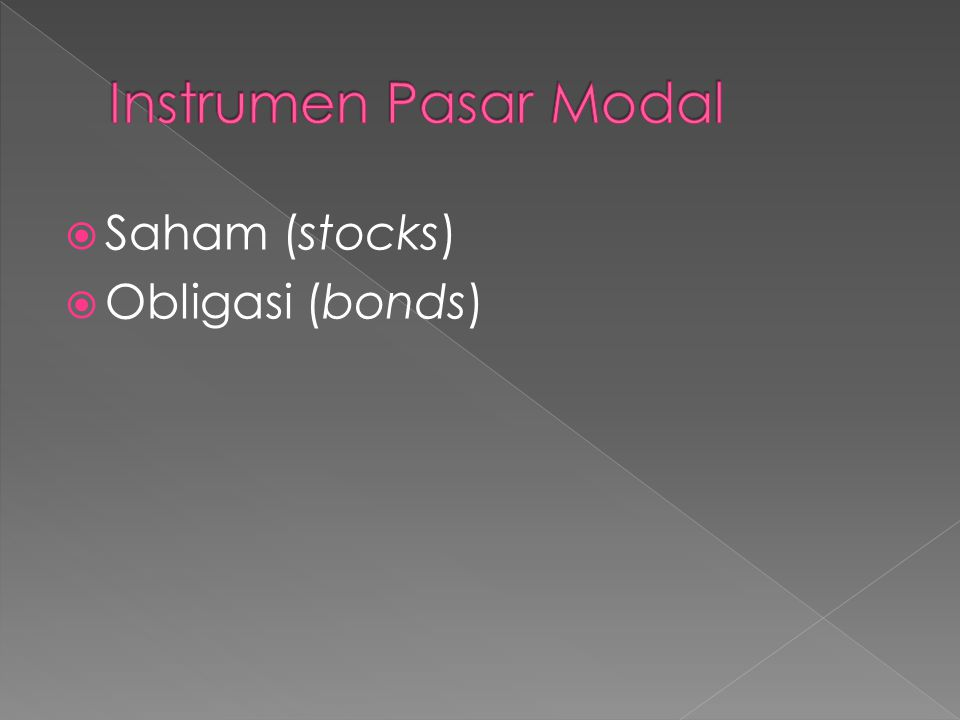 Instrumen Pasar Modal Saham (stocks) Obligasi (bonds)