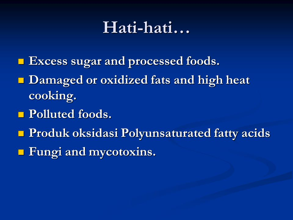 Hati-hati… Excess sugar and processed foods.