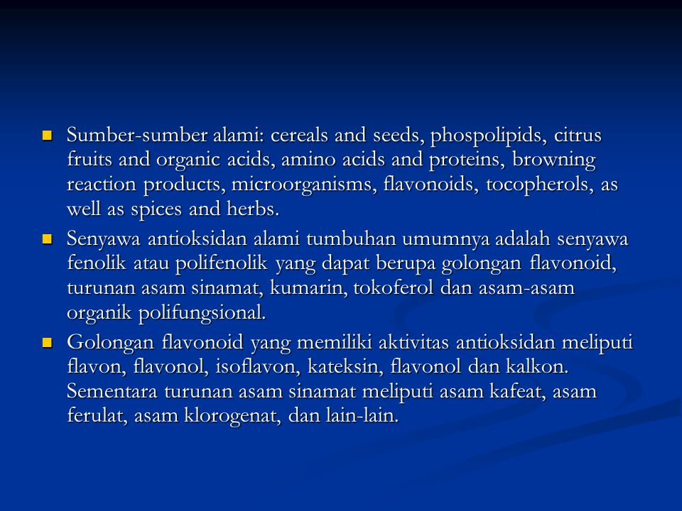 Sumber-sumber alami: cereals and seeds, phospolipids, citrus fruits and organic acids, amino acids and proteins, browning reaction products, microorganisms, flavonoids, tocopherols, as well as spices and herbs.