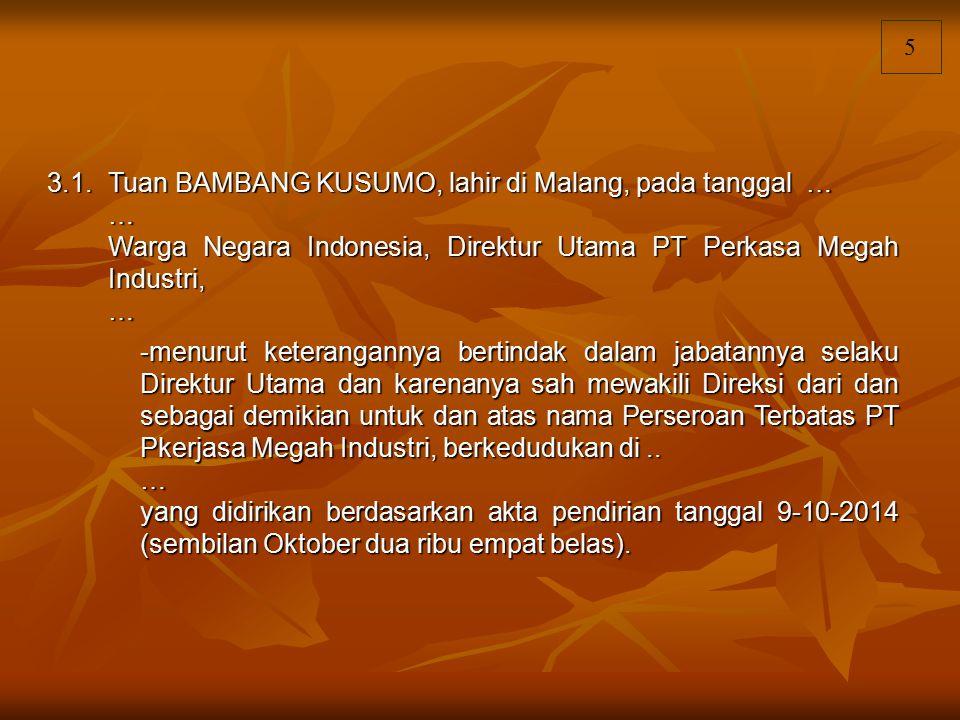 3.1. Tuan BAMBANG KUSUMO, lahir di Malang, pada tanggal … …