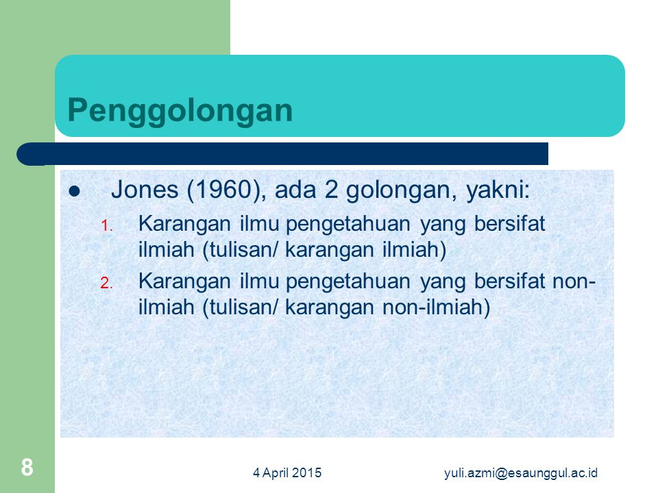 Penggolongan Jones (1960), ada 2 golongan, yakni: