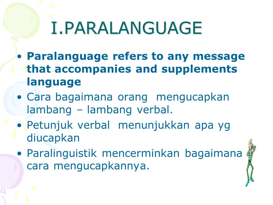 I.PARALANGUAGE Paralanguage refers to any message that accompanies and supplements language.