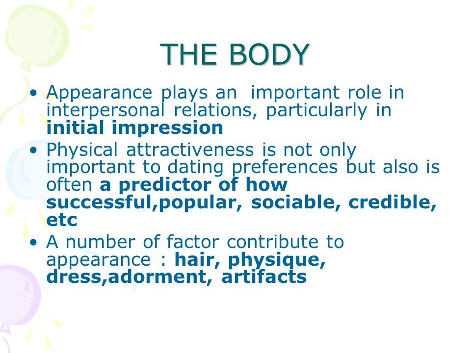 THE BODY Appearance plays an important role in interpersonal relations, particularly in initial impression.