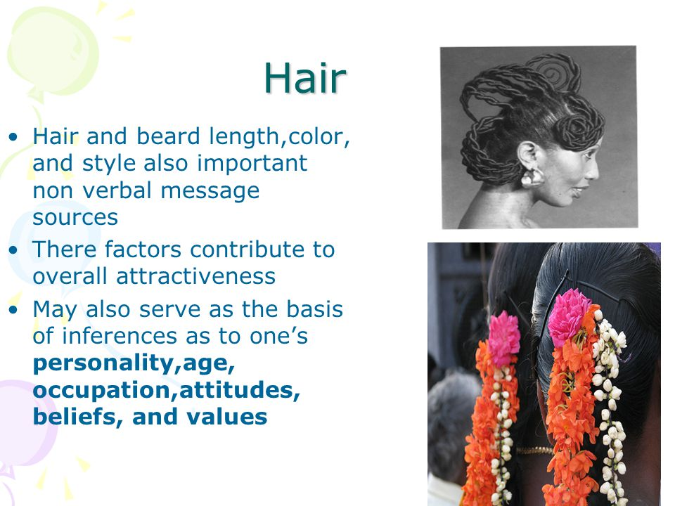 Hair Hair and beard length,color, and style also important non verbal message sources. There factors contribute to overall attractiveness.