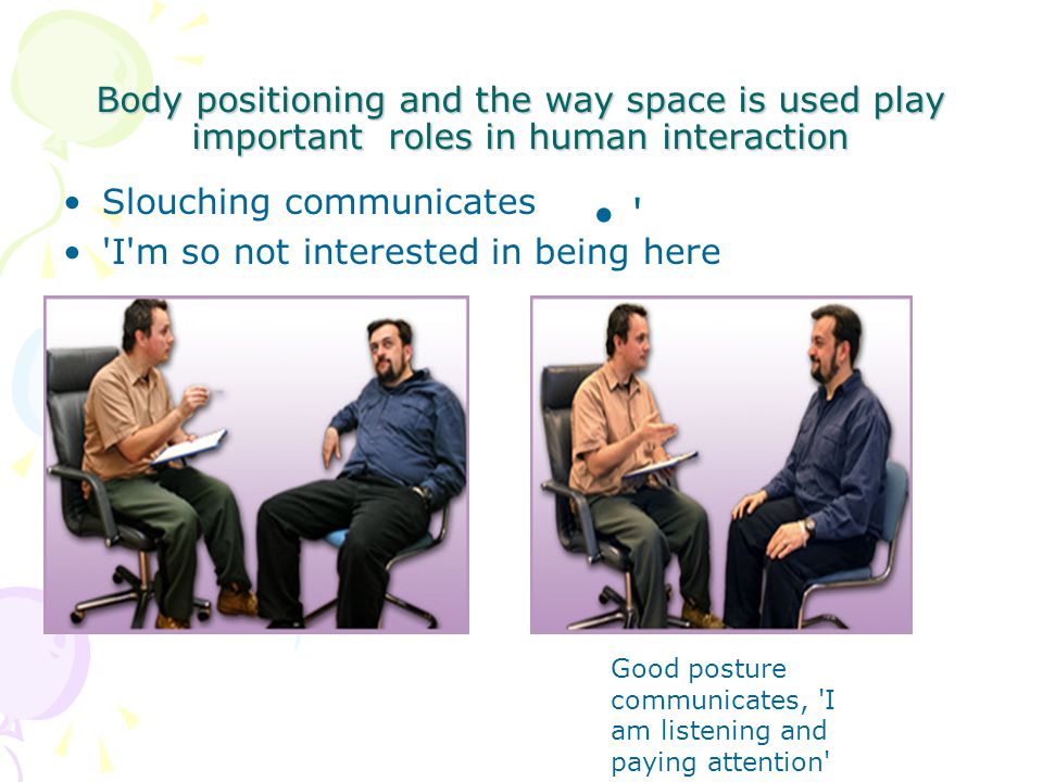 Body positioning and the way space is used play important roles in human interaction