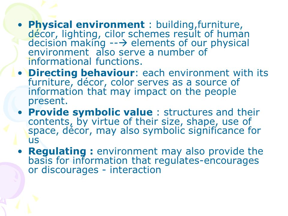 Physical environment : building,furniture, décor, lighting, cilor schemes result of human decision making -- elements of our physical environment also serve a number of informational functions.