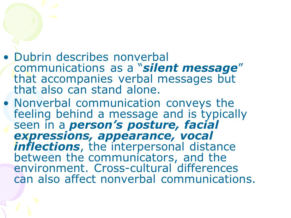 Dubrin describes nonverbal communications as a silent message that accompanies verbal messages but that also can stand alone.