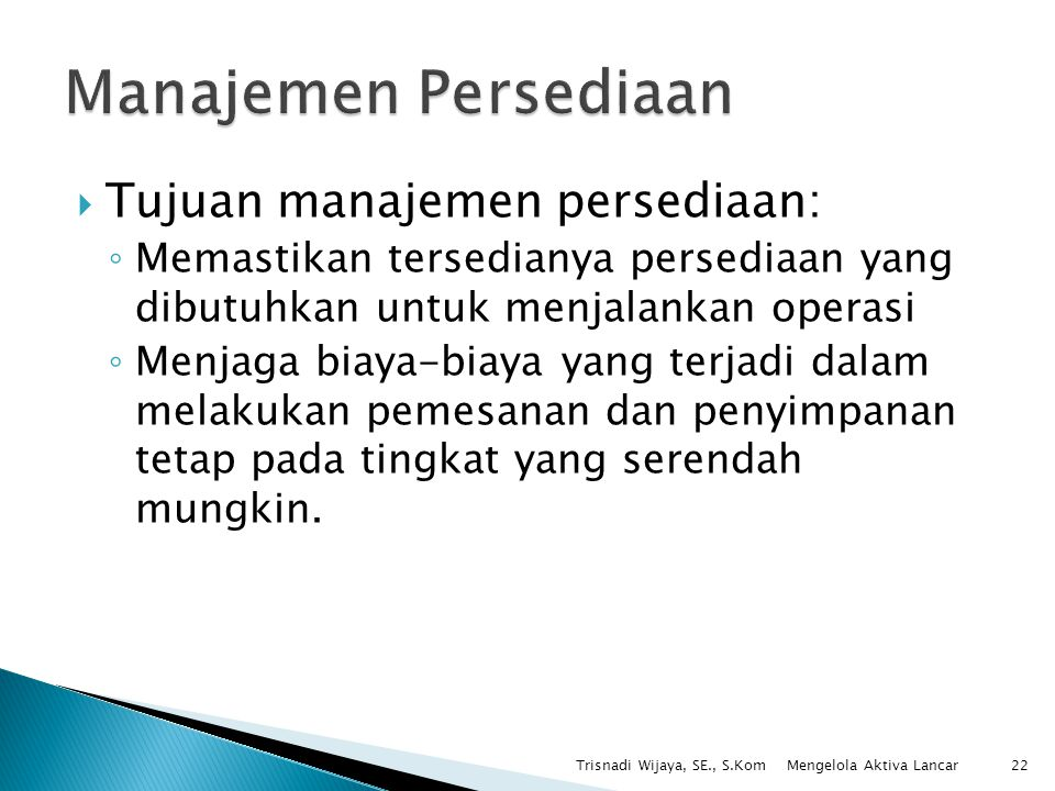 Manajemen Persediaan Tujuan manajemen persediaan: