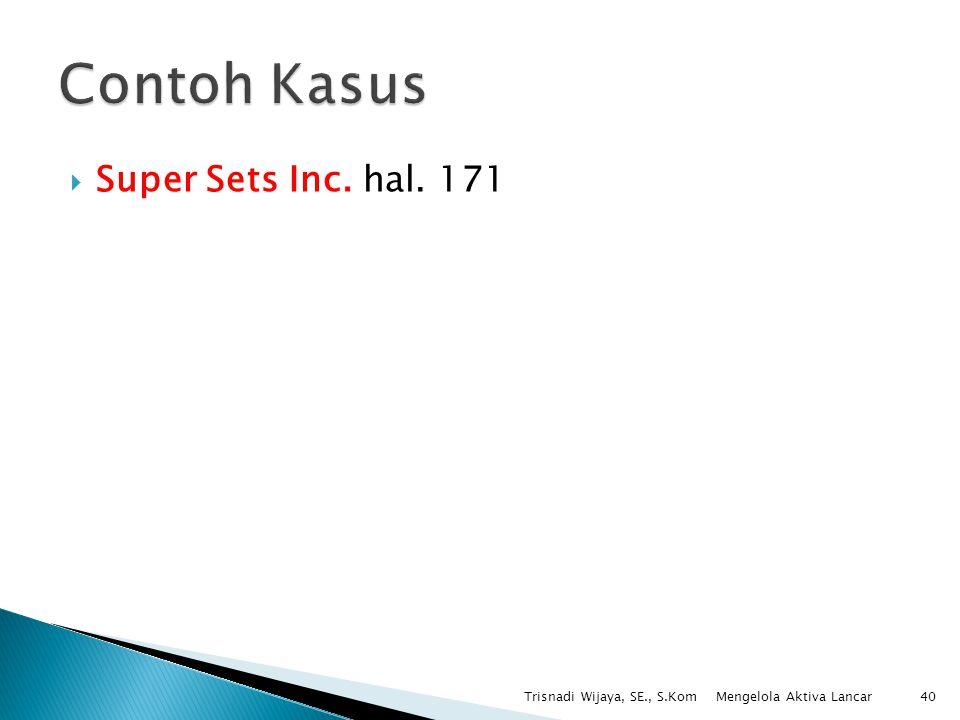 Contoh Kasus Super Sets Inc. hal. 171 Trisnadi Wijaya, SE., S.Kom