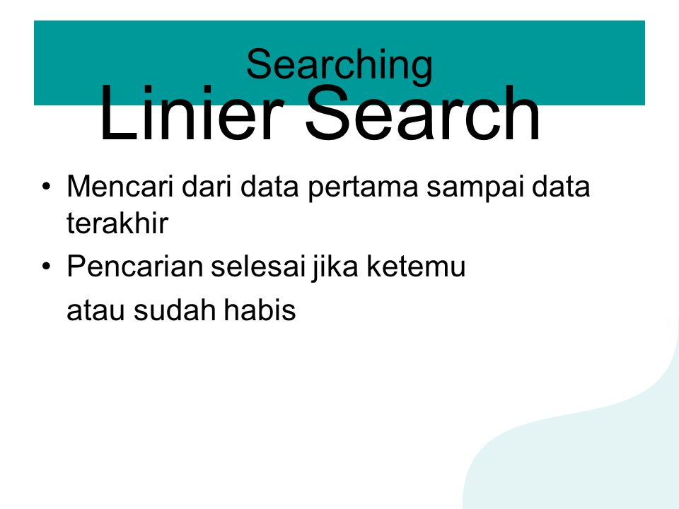 Linier Search Searching Mencari dari data pertama sampai data terakhir