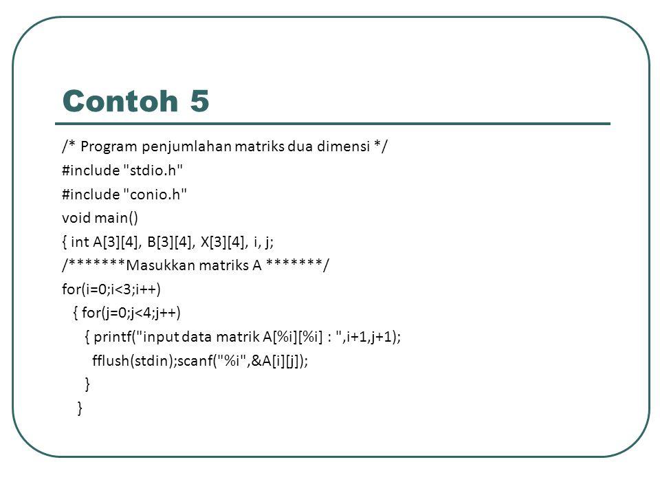 Contoh 5 /* Program penjumlahan matriks dua dimensi */