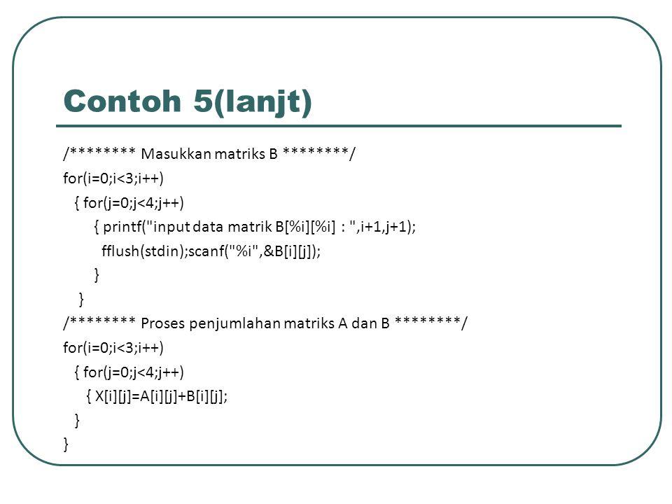 Contoh 5(lanjt) /******** Masukkan matriks B ********/