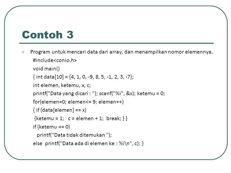 Contoh 3 Program untuk mencari data dari array, dan menampilkan nomor elemennya. #include<conio.h>