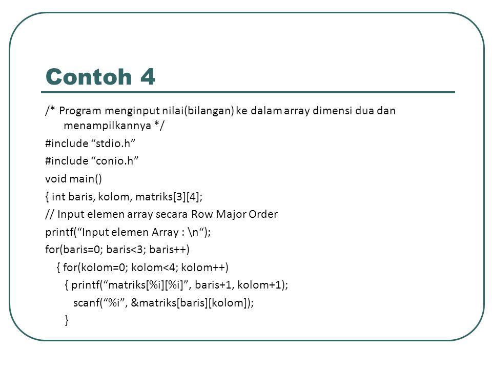 Contoh 4 /* Program menginput nilai(bilangan) ke dalam array dimensi dua dan menampilkannya */ #include stdio.h