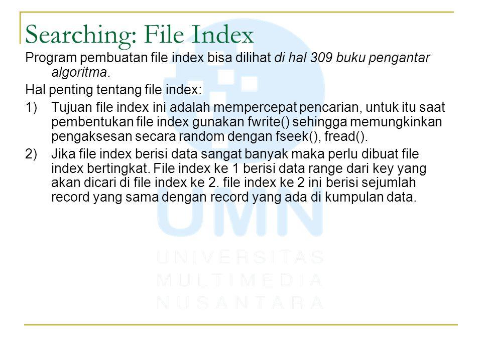 Searching: File Index Program pembuatan file index bisa dilihat di hal 309 buku pengantar algoritma.