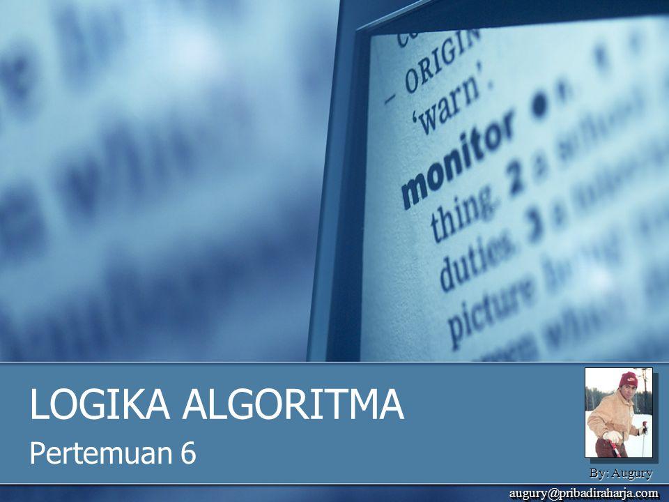 LOGIKA ALGORITMA Pertemuan 6