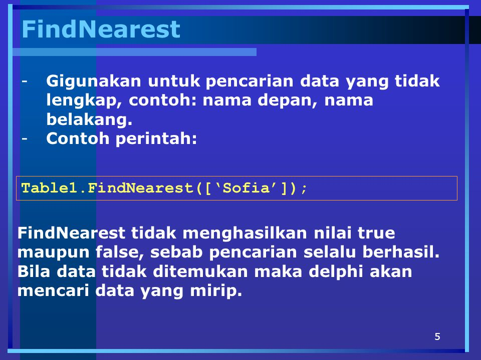 FindNearest Gigunakan untuk pencarian data yang tidak lengkap, contoh: nama depan, nama belakang. Contoh perintah: